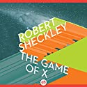 The Game of X (       UNABRIDGED) by Robert Sheckley Narrated by Oliver Wyman