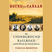 Bound for Canaan: The Underground Railroad and the War for the Soul of America Audiobook by Fergus M. Bordewich Narrated by Fergus M. Bordewich