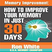Memory Improvement: How to Improve Your Memory in Just 30 Days | [Ron White]