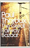 Paul Theroux The Great Railway Bazaar: By Train Through Asia (Penguin Modern Classics)