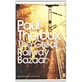 The Great Railway Bazaar: By Train Through Asia (Penguin Modern Classics)by Paul Theroux