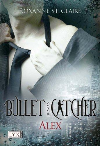 Buchseite und Rezensionen zu 'Bullet Catcher: Alex' von Roxanne St. Claire