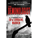 The Demonologist: The Extraordinary Career of Ed and Lorraine Warren ~ Gerald Brittle