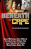 Beneath the Cape: The Superhero Anthology: Benefiting the Wounded Warrior Project