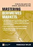 img - for Mastering Derivatives Markets: A Step-by-Step Guide to the Products, Applications and Risks (The Mastering Series) book / textbook / text book