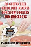 Paleo Recipes for Slow Cookers and Crockpots- 50 Gulten Free Healthy Recipes