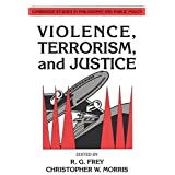 Violence, Terrorism, and Justice (Cambridge Studies in Philosophy and Public Policy) ~ Raymond Gillespie Frey