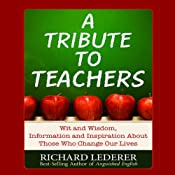 A Tribute to Teachers: Wit and Wisdom, Information and Inspiration about Those Who Change Our Lives | [Richard Lederer]