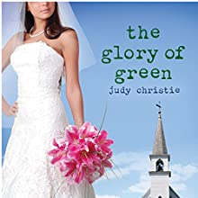 The Glory of Green: Gone to Green, Book 3 (       UNABRIDGED) by Judy Christie Narrated by Tara Ochs