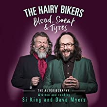 The Hairy Bikers Blood, Sweat and Tyres: The Autobiography (       UNABRIDGED) by Si King, Dave Myers Narrated by Si King, Dave Myers