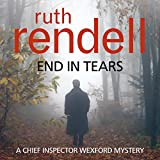 End in Tears: A Chief Inspector Wexford Mystery, Book 20 (Unabridged)