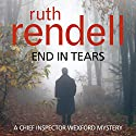 End in Tears: A Chief Inspector Wexford Mystery, Book 20 Audiobook by Ruth Rendell Narrated by Nigel Anthony