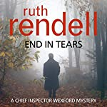 End in Tears: A Chief Inspector Wexford Mystery, Book 20 (       UNABRIDGED) by Ruth Rendell Narrated by Nigel Anthony