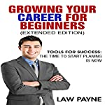 Growing Your Career for Beginners - Extended Edition: Tools for Success | Law Payne
