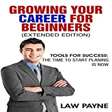 Growing Your Career for Beginners - Extended Edition: Tools for Success (       UNABRIDGED) by Law Payne Narrated by Samuel Fleming