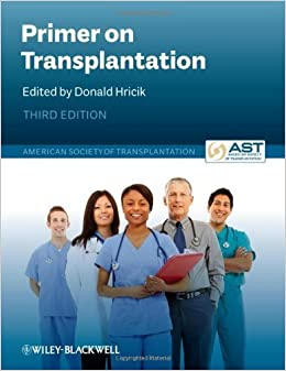 Primer on Transplantation 3rd (third) Edition by American Society of Transplantation published by Wiley-Blackwell  Free Download 51lCDUtBglL._SX258_BO1,204,203,200_