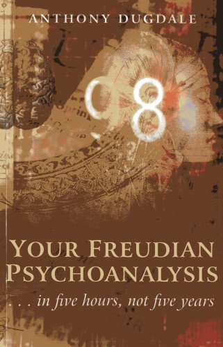 Your Freudian Psychoanalysis: .. In Five Hours, Not Five Years
