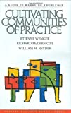 img - for Cultivating Communities of Practice 1st (first) Edition by Etienne Wenger, Richard McDermott, William M. Snyder published by Harvard Business Review Press (2002) book / textbook / text book