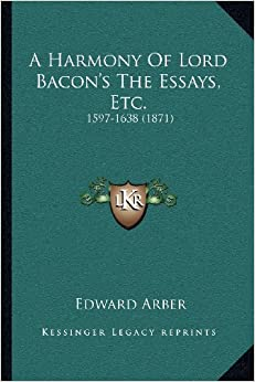 bacon essays 1597 Francis bacon (1561—1626) macaulay in a lengthy essay declared bacon a great intellect (first published in 1597 and then revised and expanded in 1612 and.