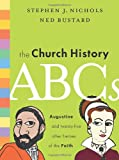The Church History ABCs: Augustine and 25 Other Heroes of the Faith (1433514729) by Stephen J. Nichols