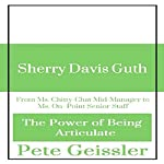 Sherry David Guth: From Ms. Chitty-Chat Mid-Manager to Ms. On-Point Senior Staff: The Power of Being Articulate   Pete Geissler