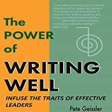 Writing: Infuse the Traits of Effective Leaders: The Power of Writing Well (       UNABRIDGED) by Pete Geissler Narrated by Ward Paxton