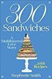 300 Sandwiches: A Multilayered Love Story       with Recipes