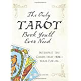 The Only Tarot Book You'll Ever Need: Interpret the Cards That Hold Your Futureby Skye Alexander