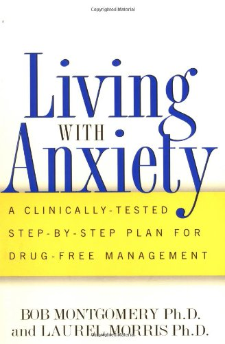Living with Anxiety: A Clinically Tested Step-by-Step Plan for Drug-Free Management