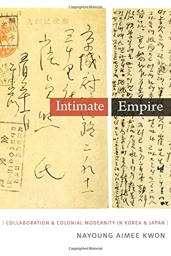 Intimate Empire: Collaboration and Colonial Modernity in Korea and Japan