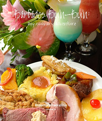 Barbados Bu'n-Bu'n: My Culinary Adventure: Volume IV by Rosemary Parkinson