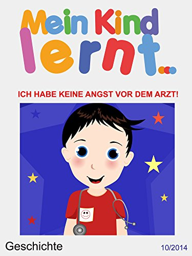 Colette Sagan - Mein Kind Lernt Ich habe keine Angst vor dem Arzt: Geschichte Ich habe keine Angst vor dem Arzt (German Edition)