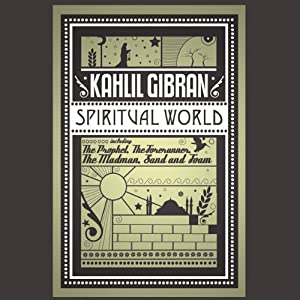 Spiritual World: The Prophet, Sand & Foam, The Madman, and The Forerunner | [Kahlil Gibran]