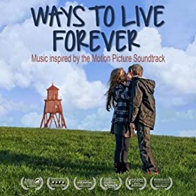 Ways to Live Forever (Soundtrack) [Music Inspired By the Motion Picture]