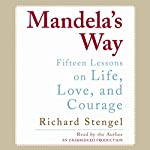 Mandela's Way: Fifteen Lessons on Life, Love, and Courage | Richard Stengel