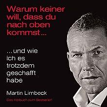 Warum keiner will, dass du nach oben kommst ...und wie ich es trotzdem geschafft habe (       ungekürzt) von Martin Limbeck Gesprochen von: Martin Limbeck
