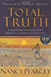 Total Truth: Liberating Christianity from Its Cultural Captivity (1581344589) by Nancy R. Pearcey