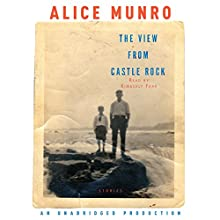 The View from Castle Rock | Livre audio Auteur(s) : Alice Munro Narrateur(s) : Kimberly Farr