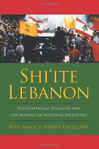 Shi'ite Lebanon: Transnational Religion and the Making of National Identities (History and Society of the Modern Middle