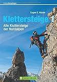Klettersteige der Nordalpen: Die schönsten Steige von Berchtesgaden bis Hohe Tauern, vom Allgäu bis ins Engadin, mit Tipps und Karten zu jeder Tour (Erlebnis Bergsteigen)