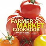 Farmer's Market Cookbook: More Than 100 Recipes Using The Freshest Ingredients