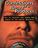 Confessions of a Record Producer, 2 Ed: How to Survive the Scams and Shams of the Music Business (0879306602) by Moses Avalon