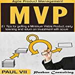 Minimum Viable Product with Scrum: 21 Tips for Getting an MVP, Early Learning and Return on Investment with Scrum |  Paul VII
