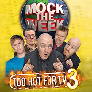 Mock the Week: Too Hot for TV 3 | [Dara O'Briain, Hugh Dennis, Ed Byrne, Frankie Boyle, David Mitchell]