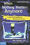 Image of When Nothing Matters Anymore: A Survival Guide for Depressed Teens