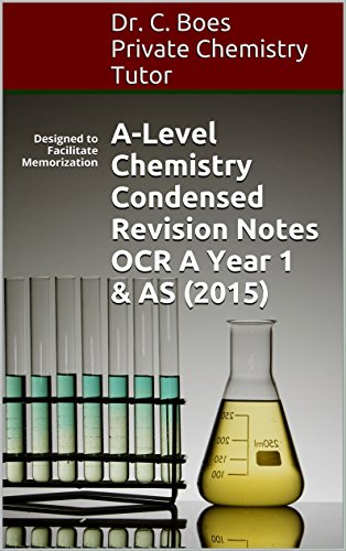 A-Level Chemistry Condensed Revision Notes OCR A Year 1 & AS - 2015: Designed to Facilitate Memorization (Chemistry Revision Cards Book 3) PDF