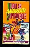 Tubular Android Superheroes (0451451163) by Gilden, Mel