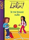 echange, troc Florence Dutruc-Rosset, Marylise Morel, Christine Couturier - C'est la vie Lulu !, Tome 9 : Je me trouve nulle