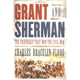 Grant and Sherman: The Friendship That Won the Civil War ~ Charles Bracelen Flood