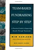 img - for Team-Based Fundraising Step-by Step: A Practical Guide to Improving Results Through Teamwork book / textbook / text book